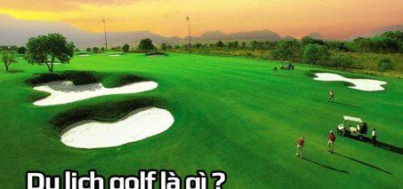 Du lịch golf là gì? Bỏ túi những địa điểm du lịch golf tại Việt Nam